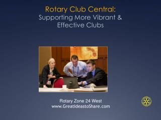 Rotary Club Central:  Supporting More Vibrant & Effective Clubs