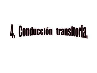 4.   Conducción   transitoria.