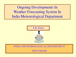 Ongoing Developments In  Weather Forecasting System In  India Meteorological Department