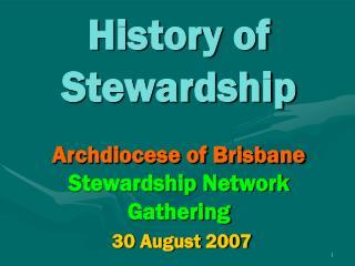 History of Stewardship Archdiocese of Brisbane Stewardship Network Gathering 30 August 2007