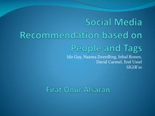 Social Media Recommendation based on People and Tags