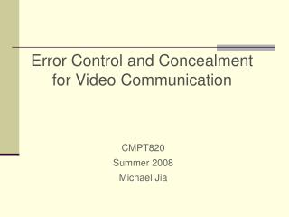 Error Control and Concealment for Video Communication