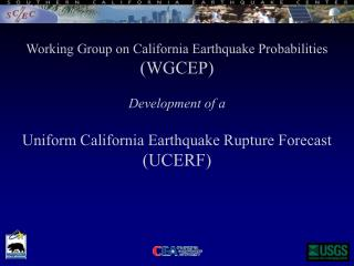Working Group on California Earthquake Probabilities (WGCEP) Development of a