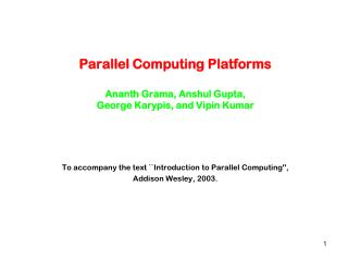Parallel Computing Platforms Ananth Grama, Anshul Gupta,  George Karypis, and Vipin Kumar