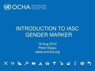 INTRODUCTION TO IASC GENDER MARKER 16 Aug 2012 Peter Ekayu unocha