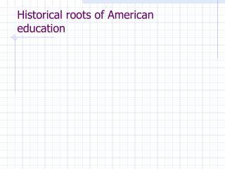 Historical roots of American education