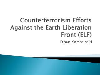 Counterterrorism Efforts Against the Earth Liberation Front (ELF)