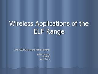Wireless Applications of the ELF Range