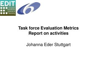 Task force Evaluation Metrics Report on activities