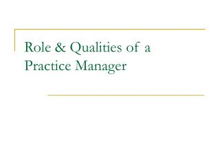 Role & Qualities of a  Practice Manager