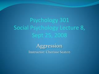 Psychology 301 Social Psychology Lecture 8, Sept 25, 2008