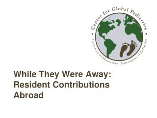 While They Were Away: Resident Contributions  Abroad
