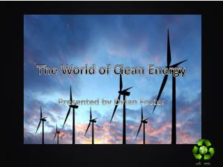 The World of Clean Energy