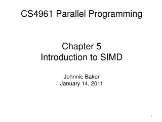 CS4961 Parallel Programming Chapter  5 Introduction to SIMD Johnnie Baker January 14, 2011