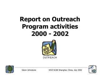 Report on Outreach Program activities 2000 - 2002