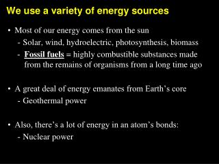We use a variety of energy sources