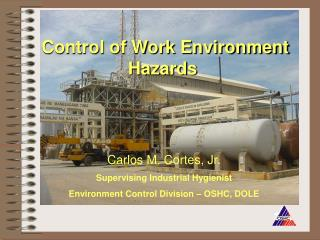 Carlos M. Cortes, Jr. Supervising Industrial Hygienist Environment Control Division – OSHC, DOLE