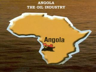 ANGOLA THE OIL INDUSTRY