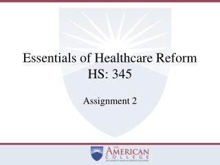 Essentials of Healthcare Reform HS: 345
