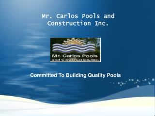 Mr. Carlos Pools and Construction Inc.