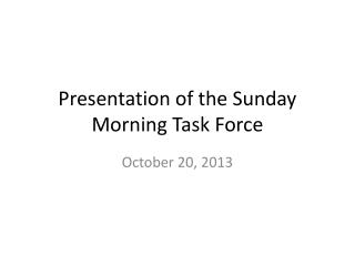 Presentation of the Sunday Morning Task Force