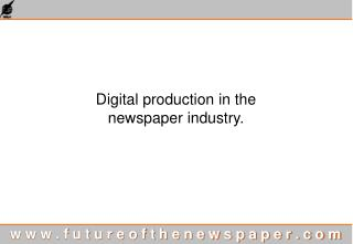 Digital production in the  newspaper industry.