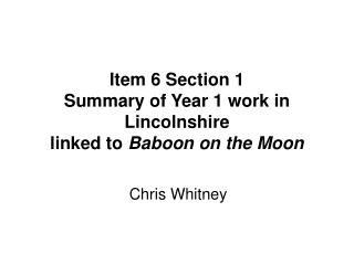 Item 6 Section 1  Summary of Year 1 work in Lincolnshire  linked to  Baboon on the Moon