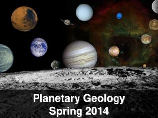 Planetary Geology Spring 2014