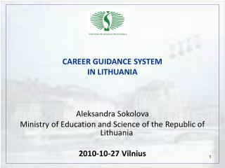 CAREER GUIDANCE SYSTEM IN LITHUANIA Aleksandra Sokolova