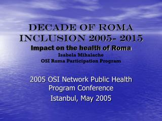 2005 OSI Network Public Health Program Conference Istanbul, May 2005