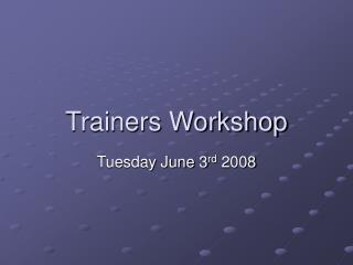 Trainers Workshop