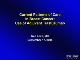 Current Patterns of Care  in Breast Cancer: Use of Adjuvant Trastuzumab