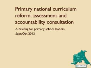 Primary national curriculum reform, assessment and accountability consultation