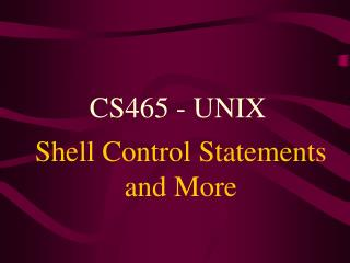 Shell Control Statements and More