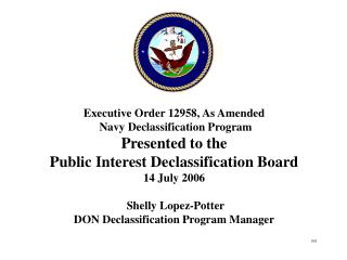 Executive Order 12958, As Amended  Navy Declassification Program Presented to the
