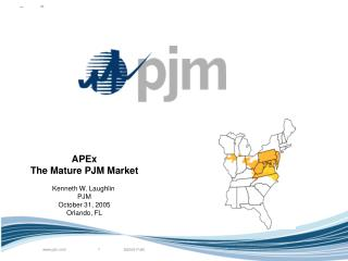 APEx The Mature PJM Market Kenneth W. Laughlin  PJM October 31, 2005 Orlando, FL
