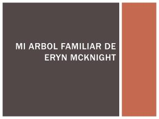 Mi  arbol  Familiar De  Eryn Mcknight
