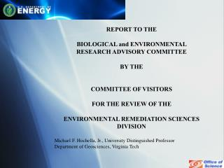 REPORT TO THE BIOLOGICAL and ENVIRONMENTAL RESEARCH ADVISORY COMMITTEE  BY THE
