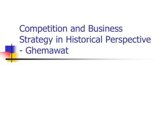 Competition and Business Strategy in Historical Perspective - Ghemawat