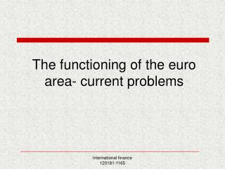The functioning of the euro area- current problems