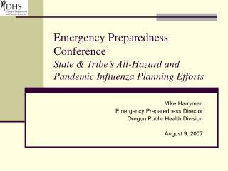 Mike Harryman Emergency Preparedness Director Oregon Public Health Division August 9, 2007