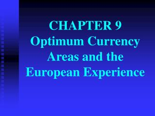 CHAPTER 9 Optimum Currency Areas and the European Experience