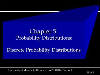 Chapter 5:   Probability Distributions: Discrete Probability Distributions