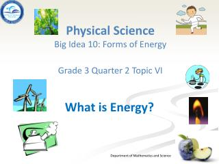 Physical  Science Big Idea  10: Forms of Energy Grade  3  Quarter  2 Topic VI