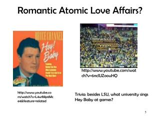 Romantic Atomic Love Affairs?