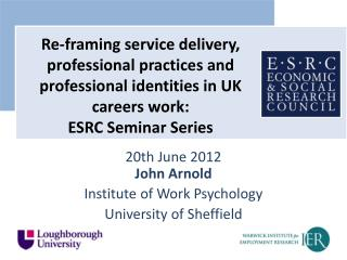 20th June 2012 John Arnold Institute of Work Psychology University of Sheffield