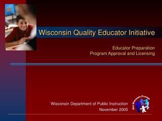 Wisconsin Quality Educator Initiative Educator Preparation  Program Approval and Licensing