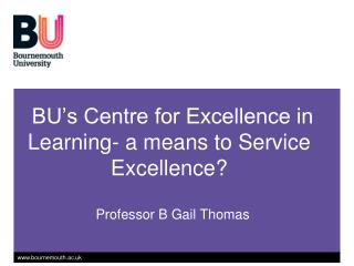 BU's Centre for Excellence in Learning- a means to Service Excellence?