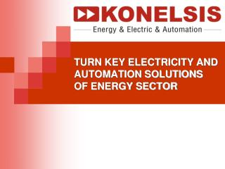 TURN KEY ELECTRICITY AND AUTOMATION SOLUTIONS OF ENERGY SECTOR
