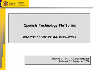Spanish Technology Platforms MINISTRY OF SCIENCE AND INNOVATION
